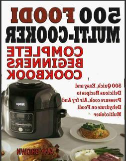 500 Foodi  Multicooker Complete Beginners Cookbook – 500 Q