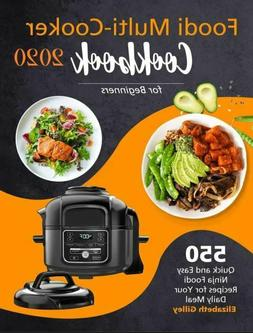 Foodi Multi-Cooker Cookbook for Beginners 2020: 550 Quick an