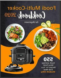 Foodi Multi-Cooker Cookbook for Beginners  550 Quick and Eas
