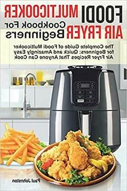 Foodi Multicooker Air Fryer Cookbook For Beginners: The...by