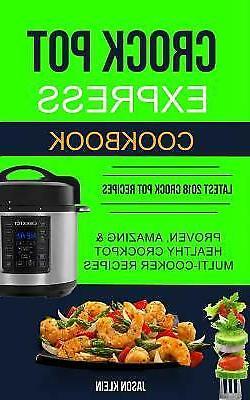 Crock Pot Express Cookbook: Proven, Amazing & Healthy Crockp